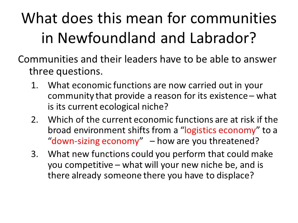 What does this mean for communities in Newfoundland and Labrador? Communities and their leaders have to be able to answer three questions. 1.What econ