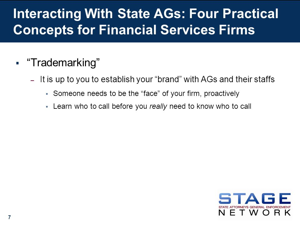 7 Interacting With State AGs: Four Practical Concepts for Financial Services Firms Trademarking – It is up to you to establish your brand with AGs and