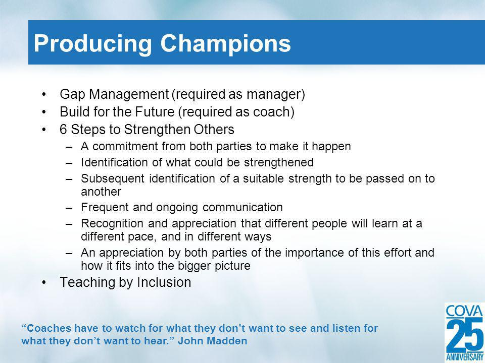 Gap Management (required as manager) Build for the Future (required as coach) 6 Steps to Strengthen Others –A commitment from both parties to make it