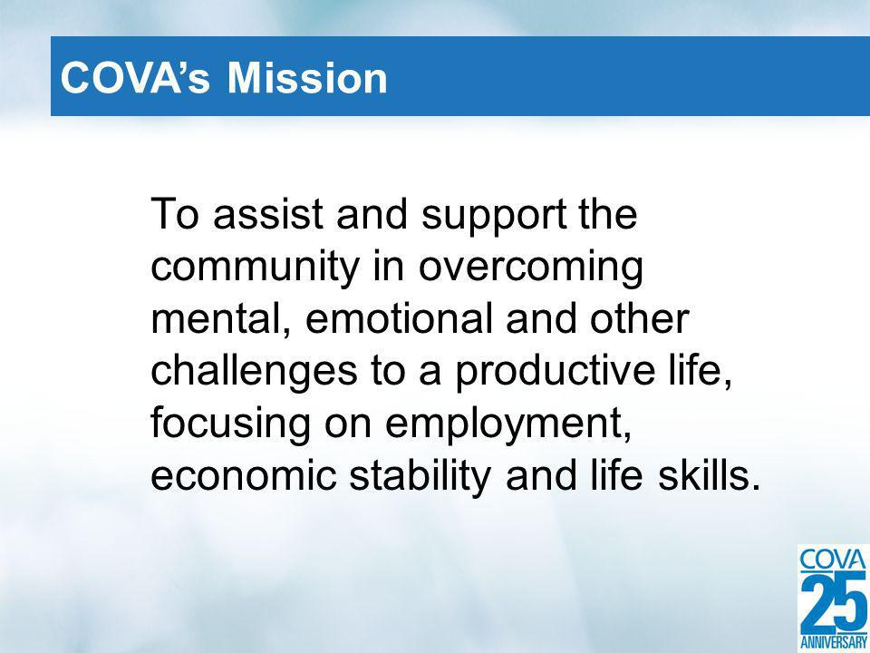 To assist and support the community in overcoming mental, emotional and other challenges to a productive life, focusing on employment, economic stability and life skills.