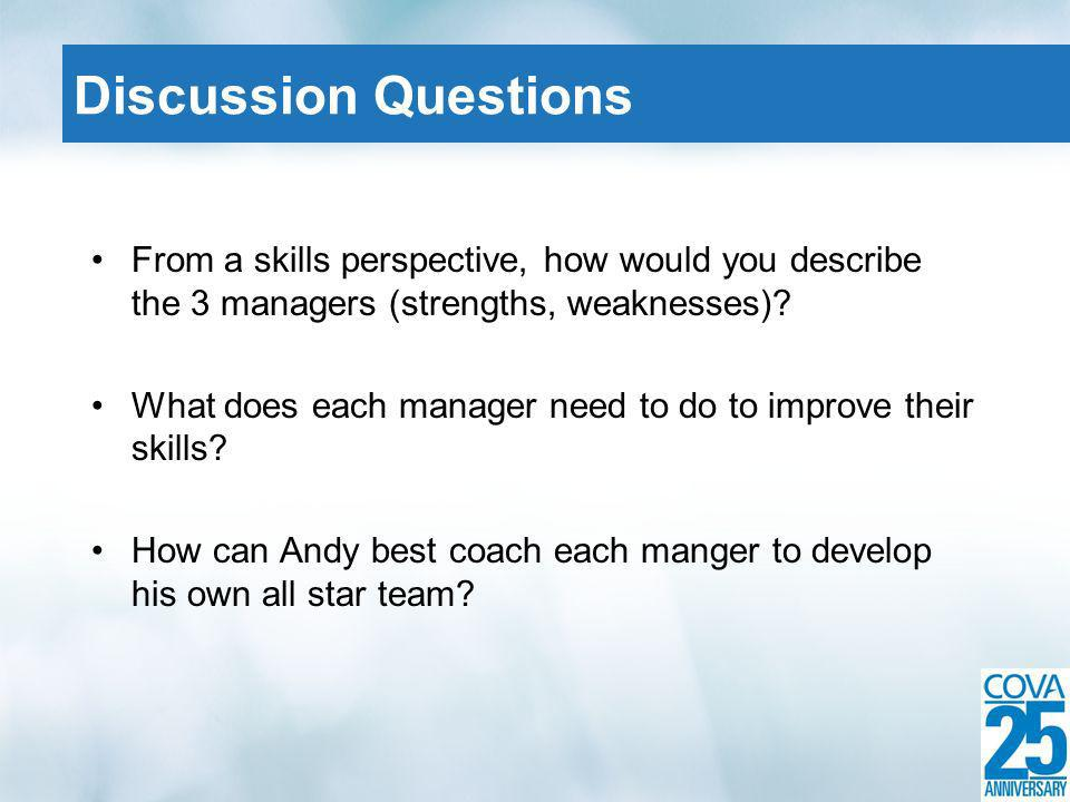 From a skills perspective, how would you describe the 3 managers (strengths, weaknesses).