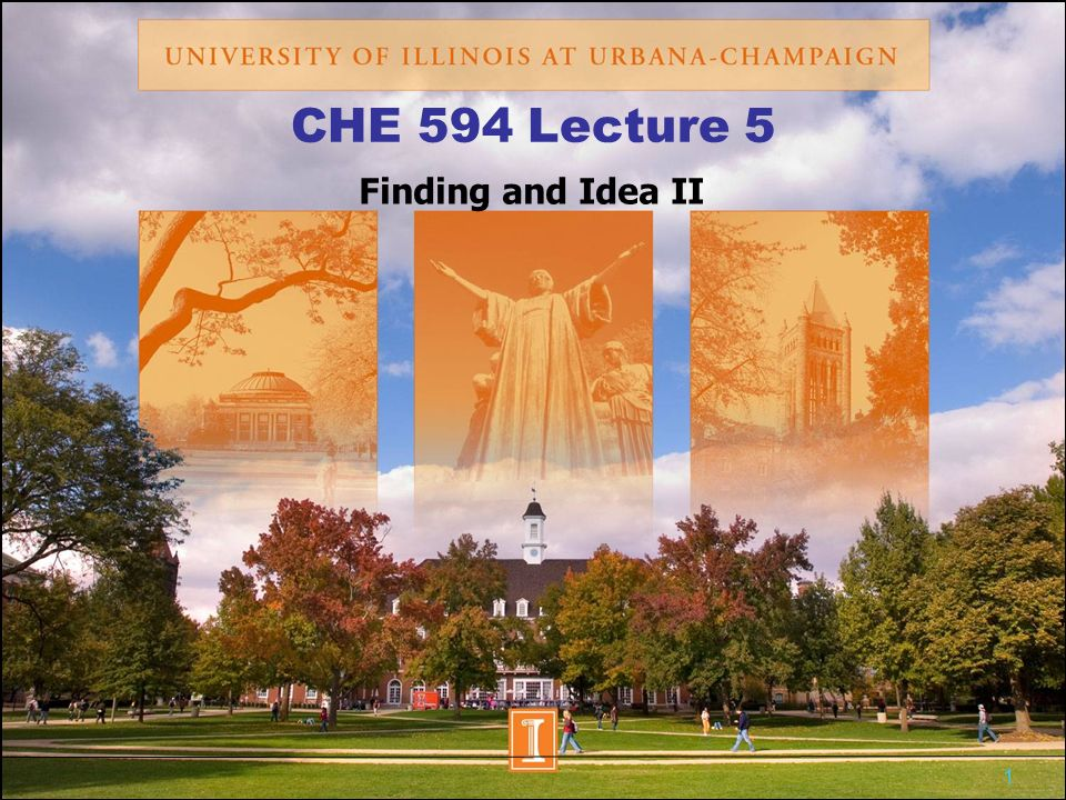 1 CHE 594 Lecture 5 Finding and Idea II