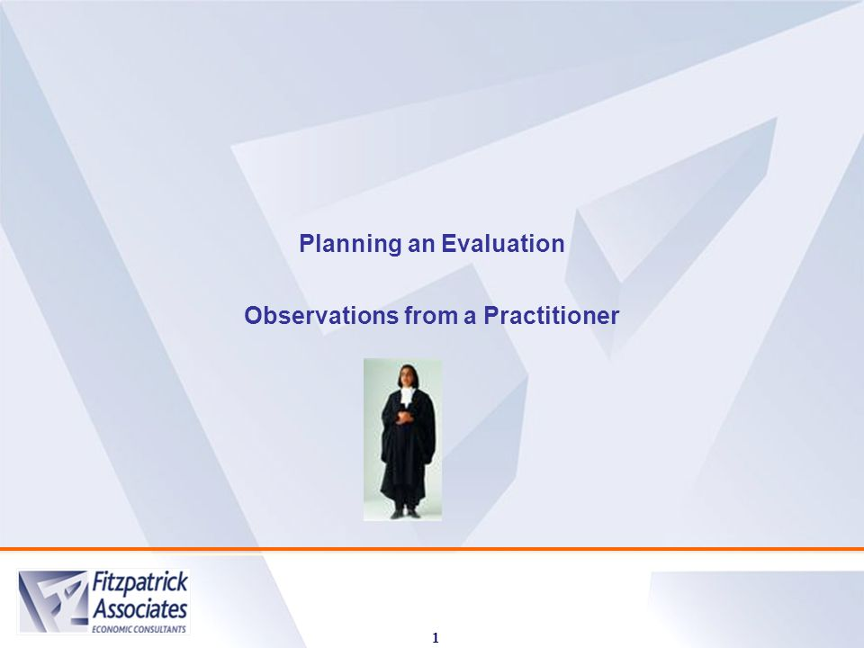 1 Planning an Evaluation Observations from a Practitioner