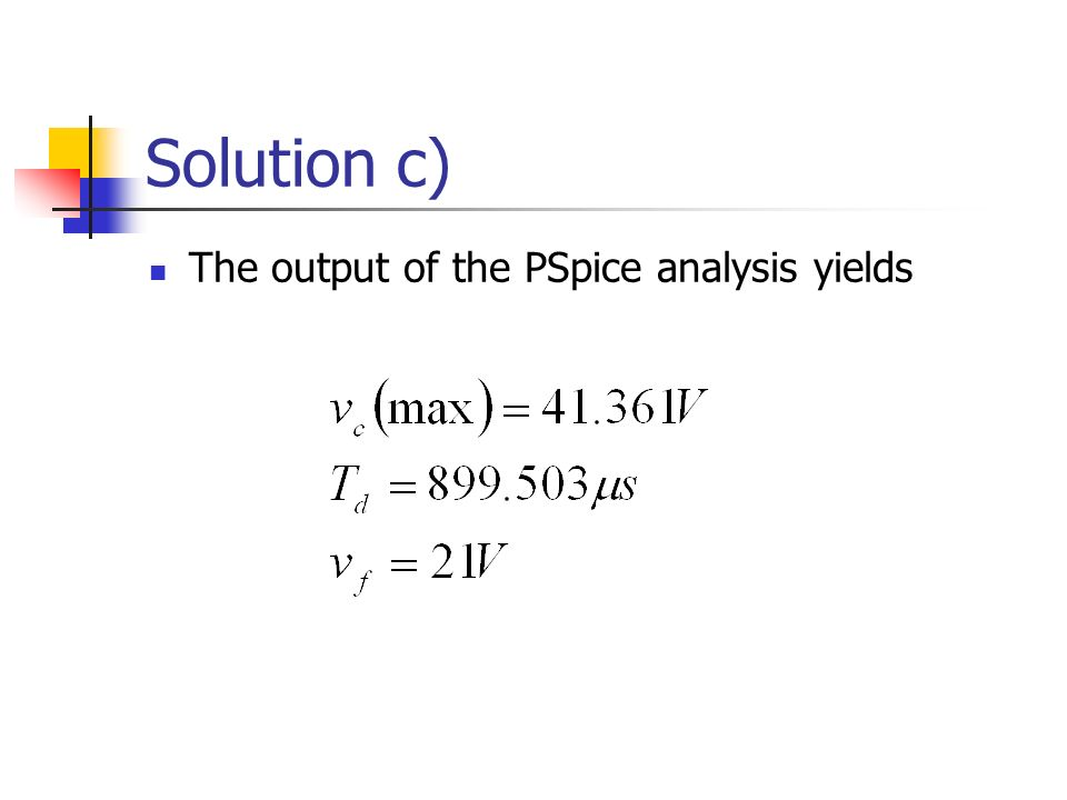 Solution c) The output of the PSpice analysis yields