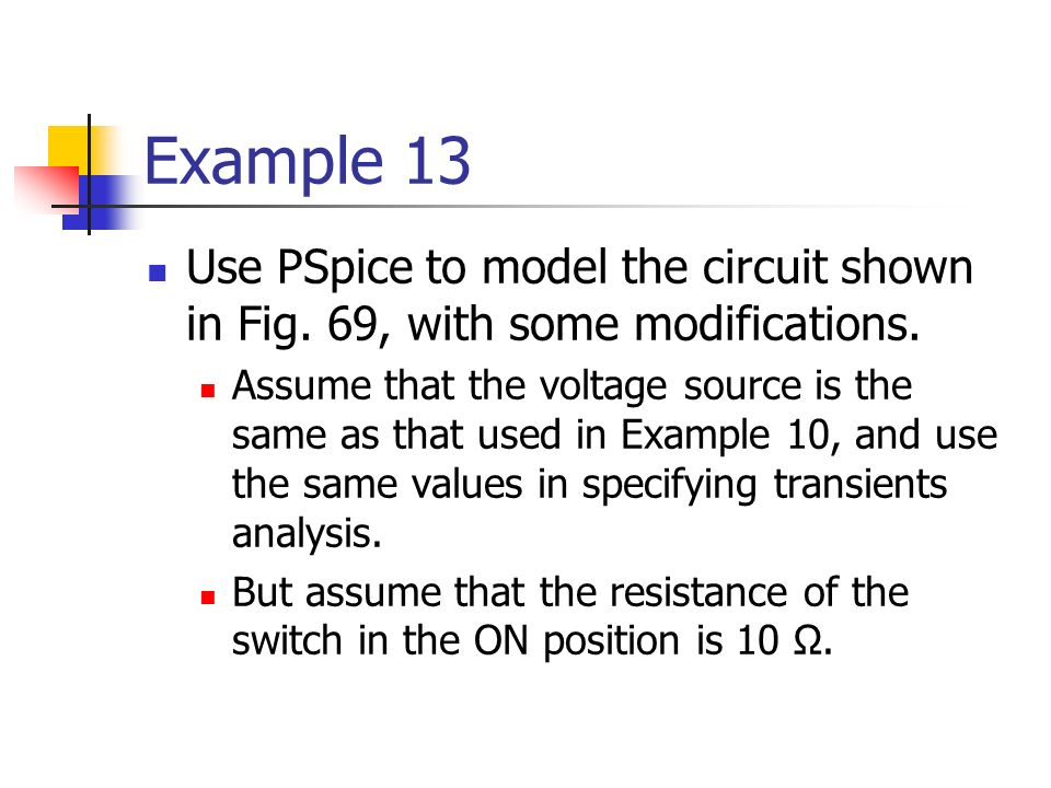 Example 13 Use PSpice to model the circuit shown in Fig.