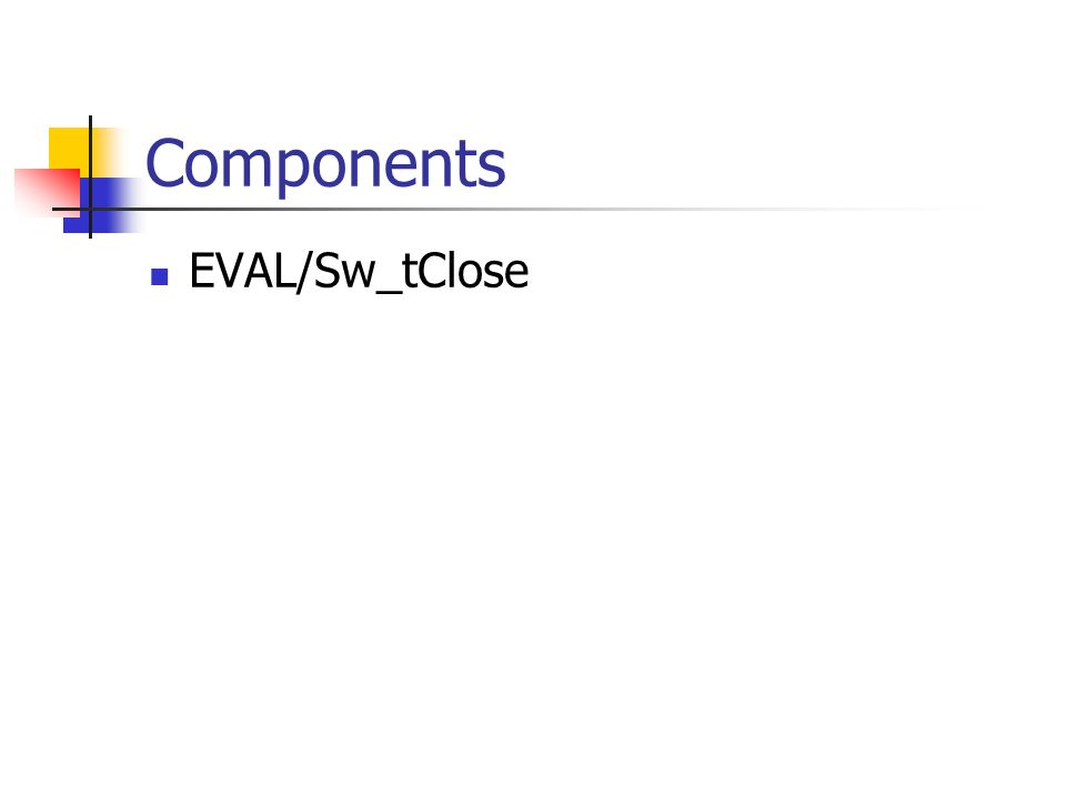 Components EVAL/Sw_tClose