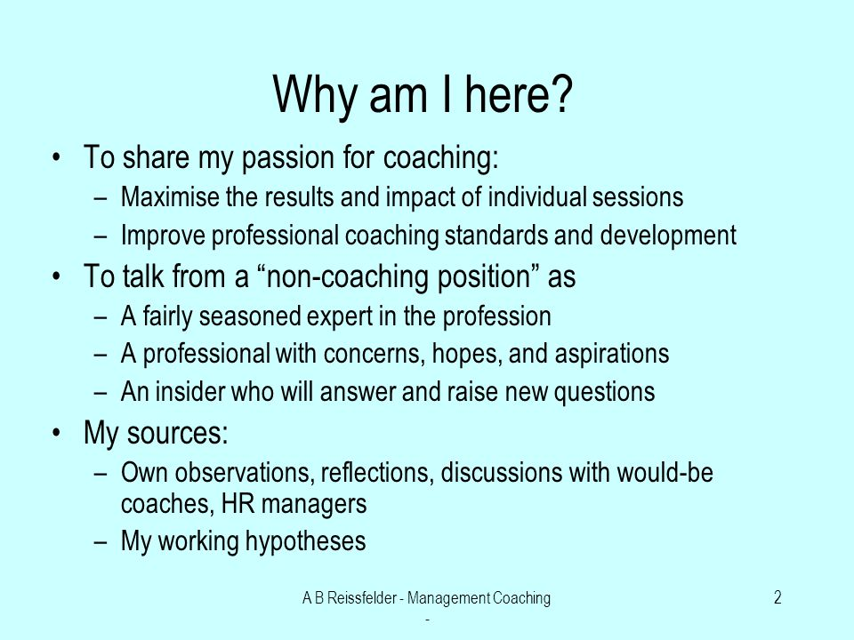 A B Reissfelder - Management Coaching - 2 Why am I here.