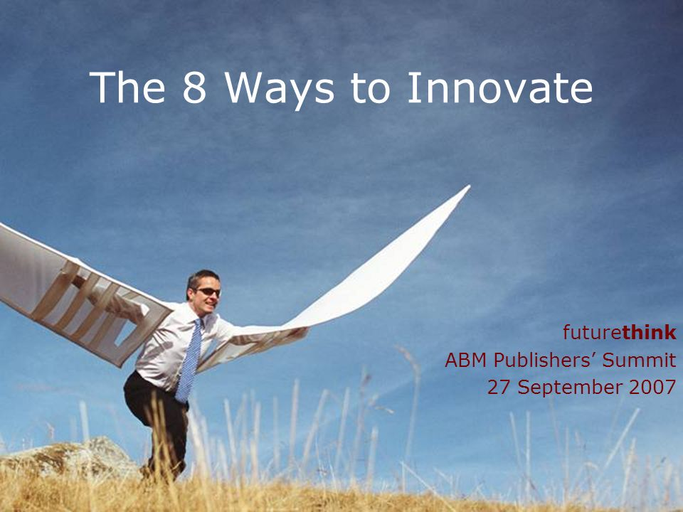 1 The 8 Ways to Innovate futurethink ABM Publishers Summit 27 September 2007