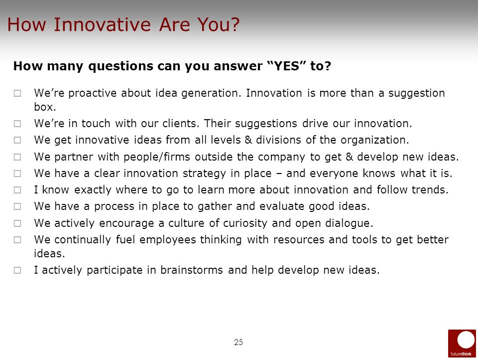 25 How many questions can you answer YES to? Were proactive about idea generation. Innovation is more than a suggestion box. Were in touch with our cl