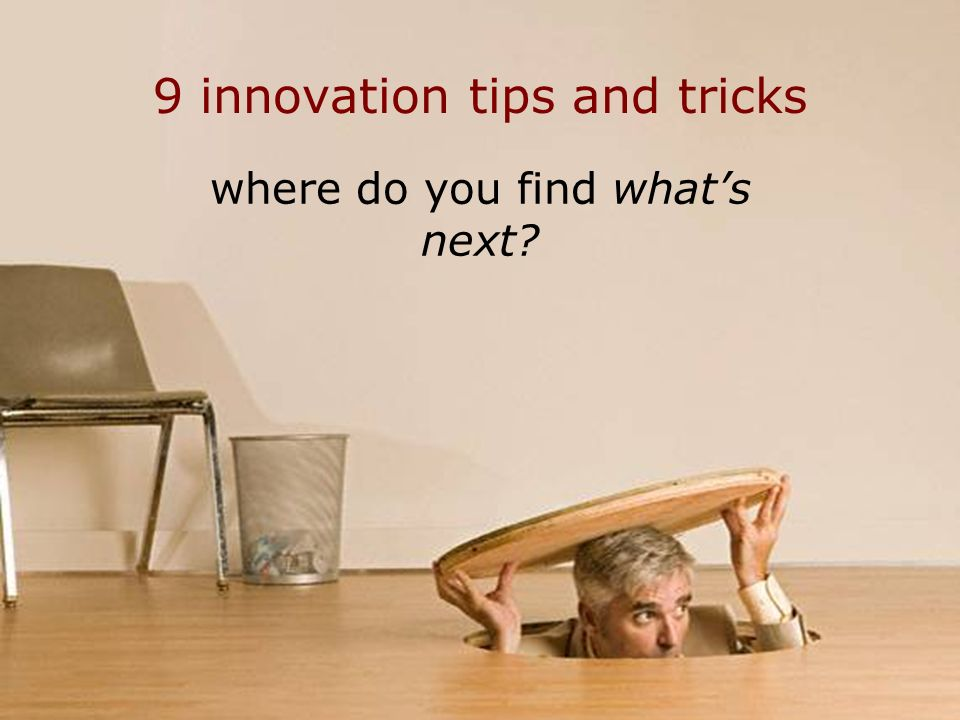 27 9 innovation tips and tricks where do you find whats next?