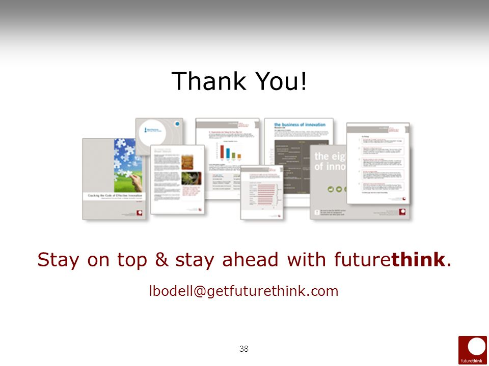 38 Thank You! lbodell@getfuturethink.com Stay on top & stay ahead with futurethink.