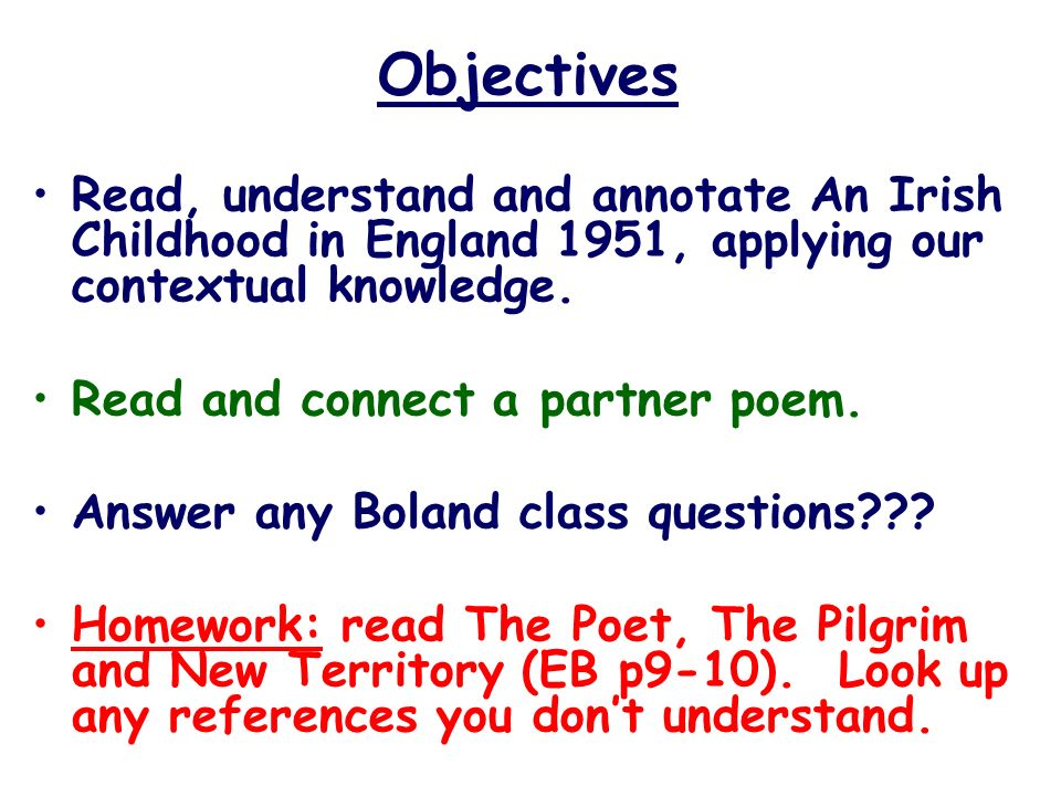 Objectives Read, understand and annotate An Irish Childhood in England 1951, applying our contextual knowledge. Read and connect a partner poem. Answe