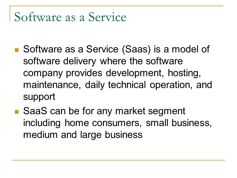 Software as a Service (Saas) is a model of software delivery where the software company provides development, hosting, maintenance, daily technical op