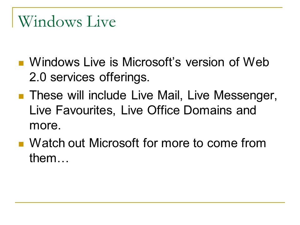 Windows Live Windows Live is Microsofts version of Web 2.0 services offerings.