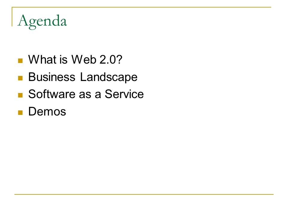 Agenda What is Web 2.0 Business Landscape Software as a Service Demos