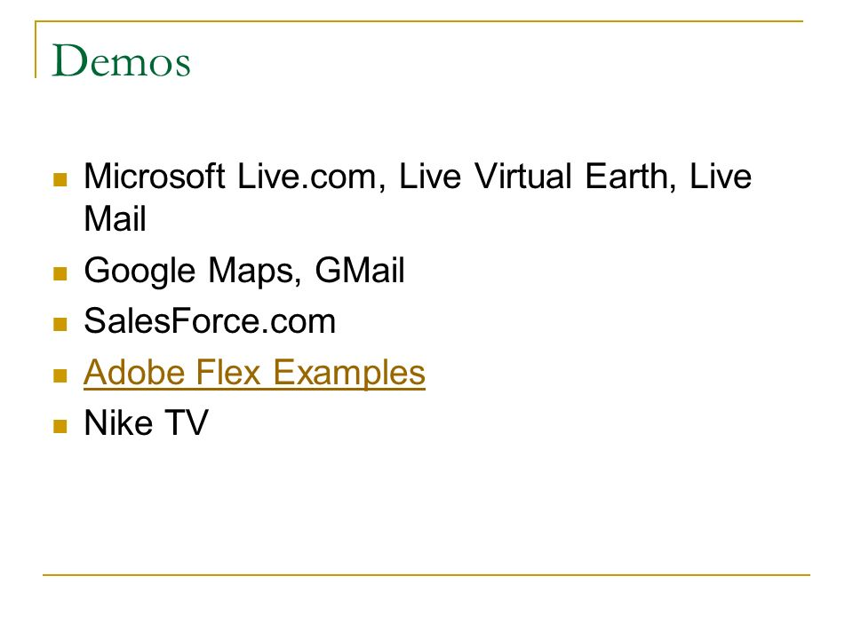 Microsoft Live.com, Live Virtual Earth, Live Mail Google Maps, GMail SalesForce.com Adobe Flex Examples Nike TV
