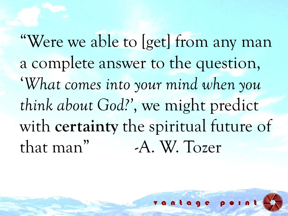 Were we able to [get] from any man a complete answer to the question, What comes into your mind when you think about God?, we might predict with certa