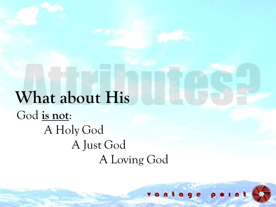 What about His God is not : A Holy God A Just God A Loving God