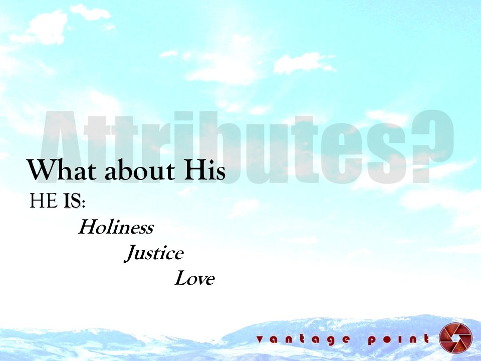 What about His IS HE IS : Holiness Justice Love
