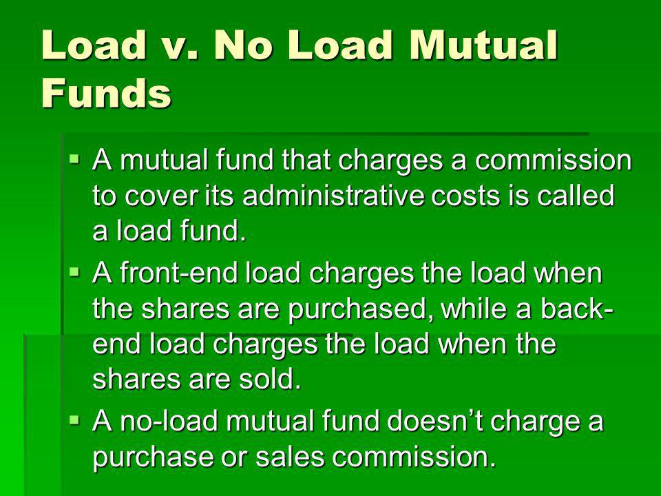 Load v. No Load Mutual Funds A mutual fund that charges a commission to cover its administrative costs is called a load fund. A mutual fund that charg