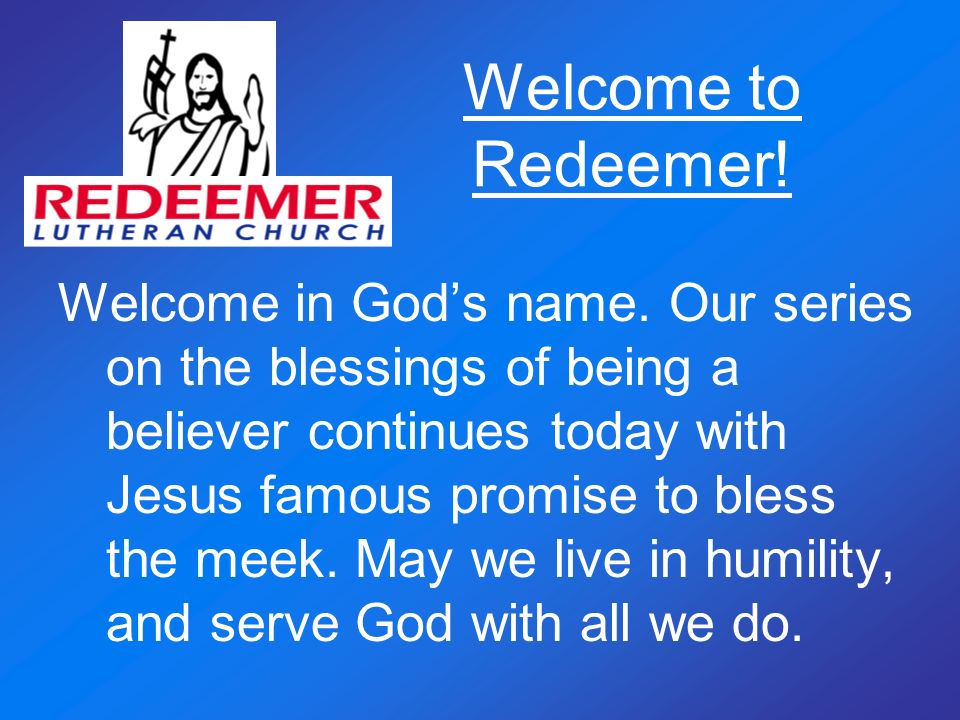 Welcome to Redeemer. Welcome in Gods name.