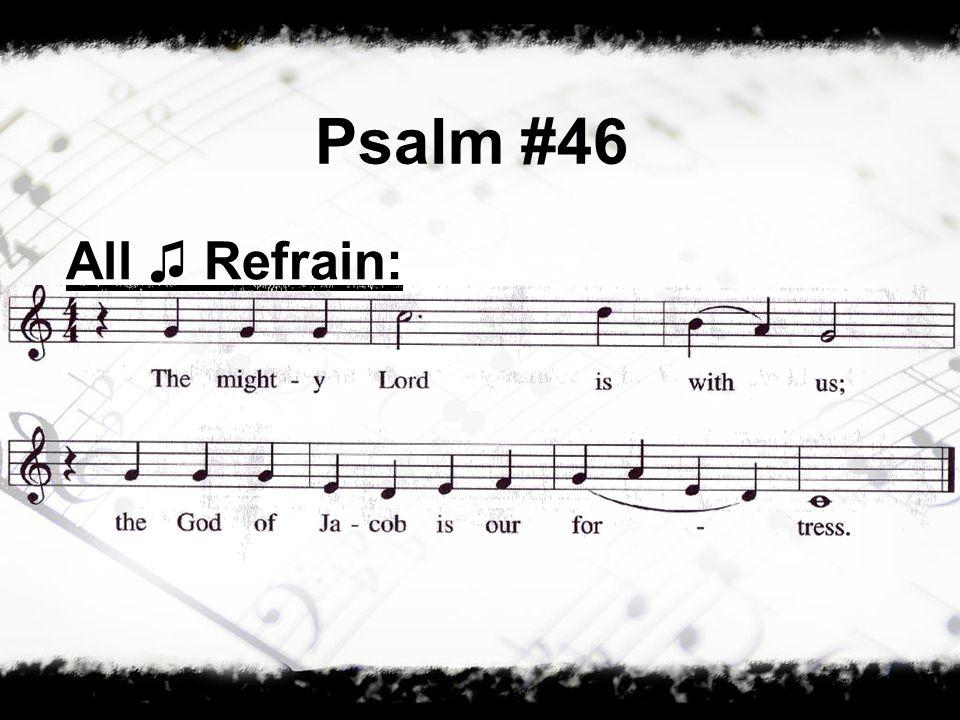 Psalm #46 All Refrain: