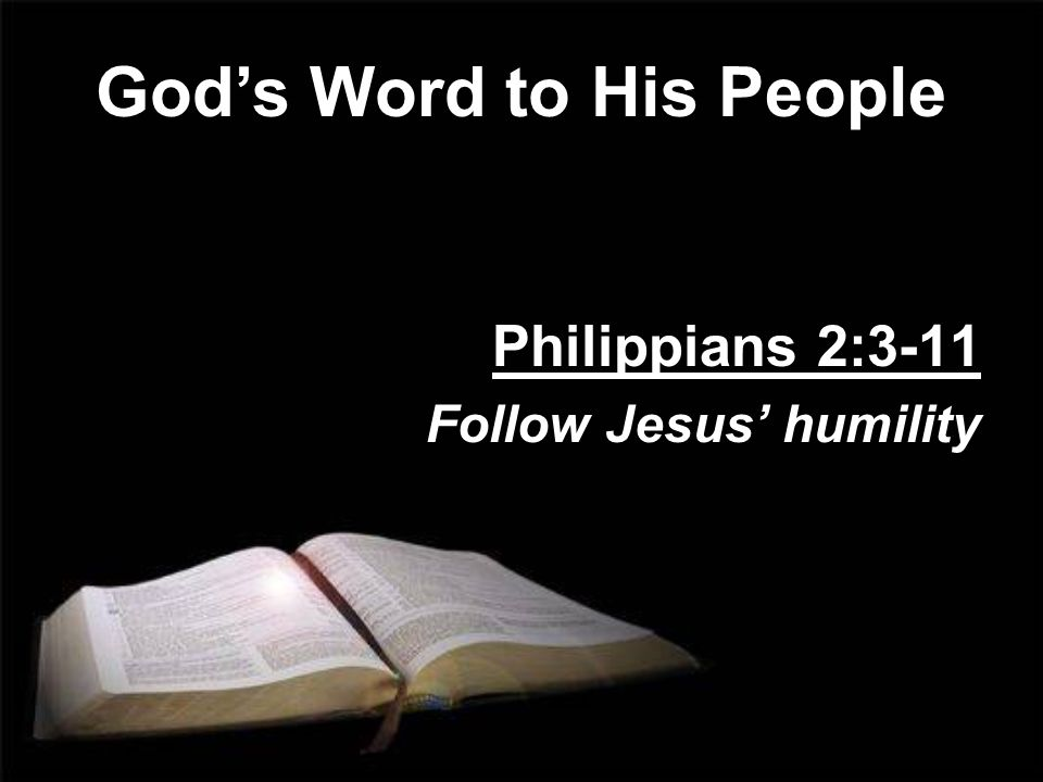 Gods Word to His People Philippians 2:3-11 Follow Jesus humility