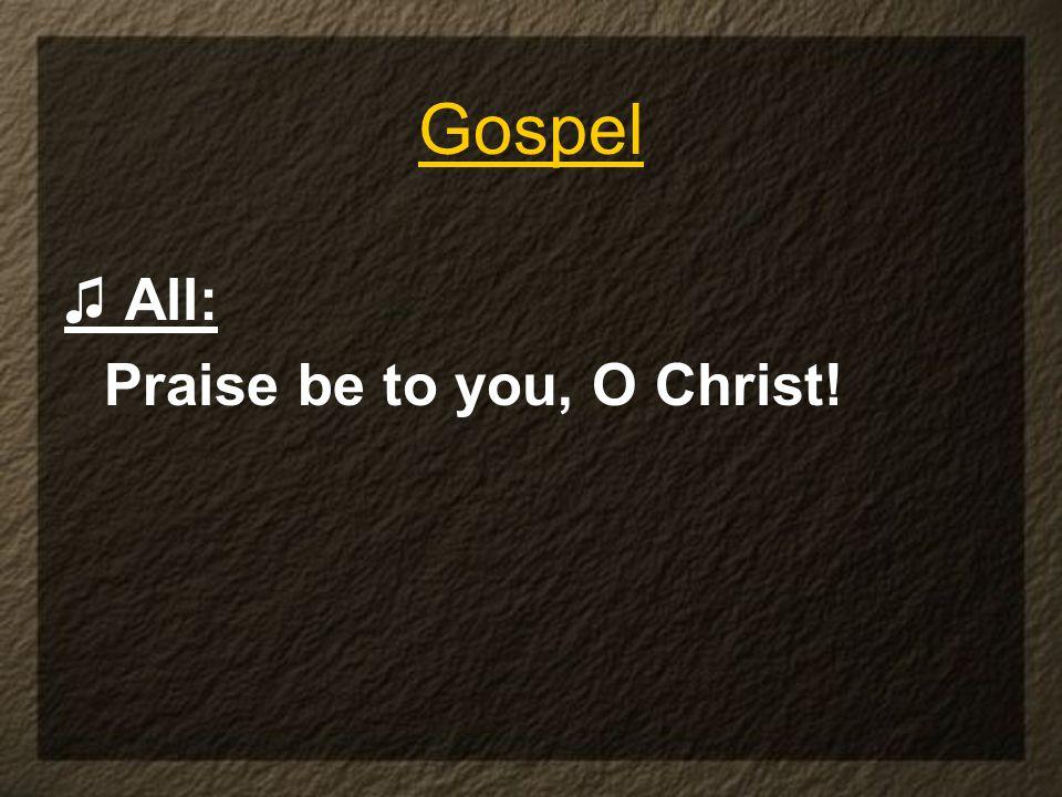All: Praise be to you, O Christ! Gospel