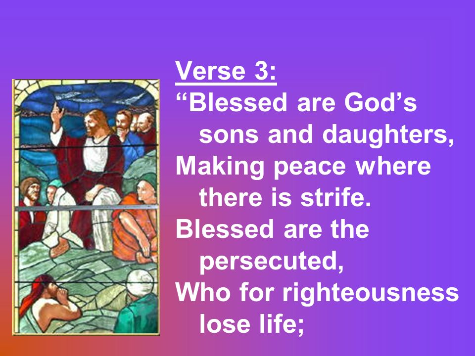 Verse 3: Blessed are Gods sons and daughters, Making peace where there is strife.