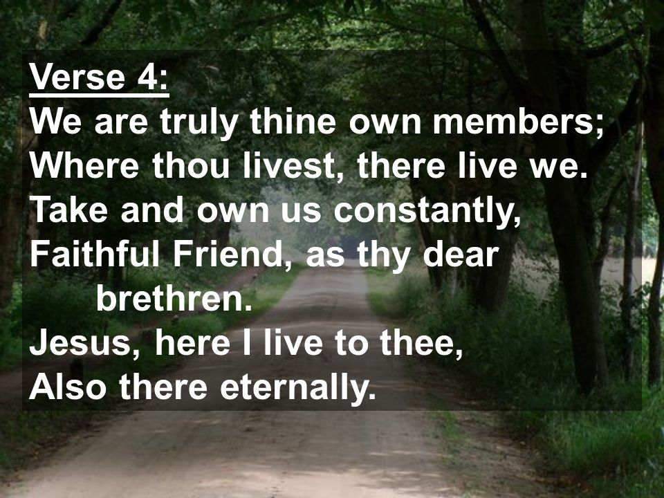 Verse 4: We are truly thine own members; Where thou livest, there live we.