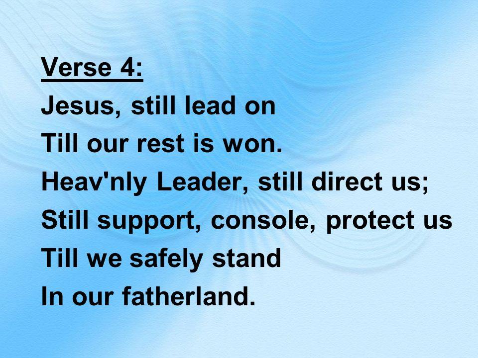 Verse 4: Jesus, still lead on Till our rest is won.