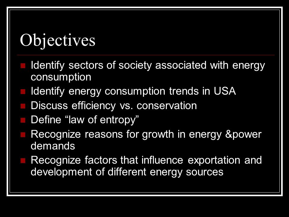 Objectives Identify sectors of society associated with energy consumption Identify energy consumption trends in USA Discuss efficiency vs.
