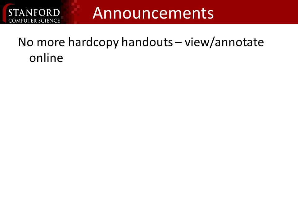Announcements No more hardcopy handouts – view/annotate online