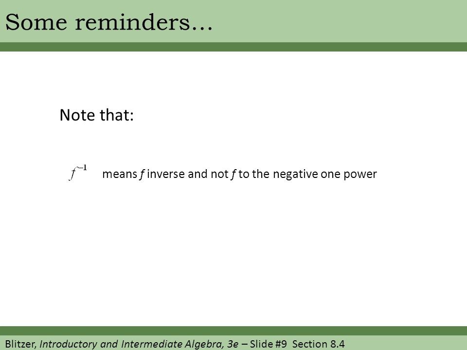 Blitzer, Introductory and Intermediate Algebra, 3e – Slide #9 Section 8.4 Some reminders… Note that: means f inverse and not f to the negative one power