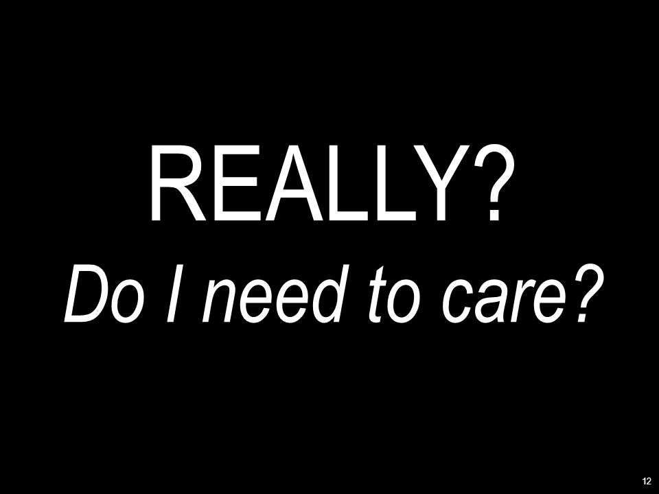 12 REALLY? Do I need to care?