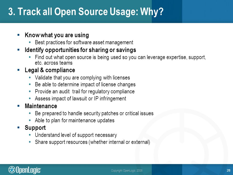 Copyright OpenLogic 2006 28 3. Track all Open Source Usage: Why.
