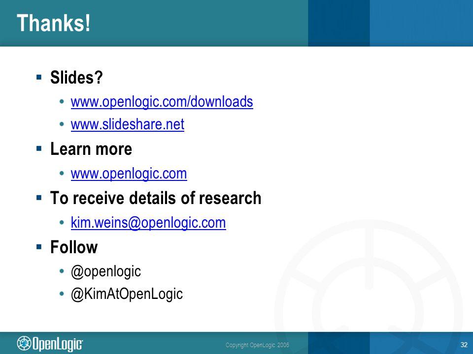 Copyright OpenLogic 2006 Thanks. Slides.
