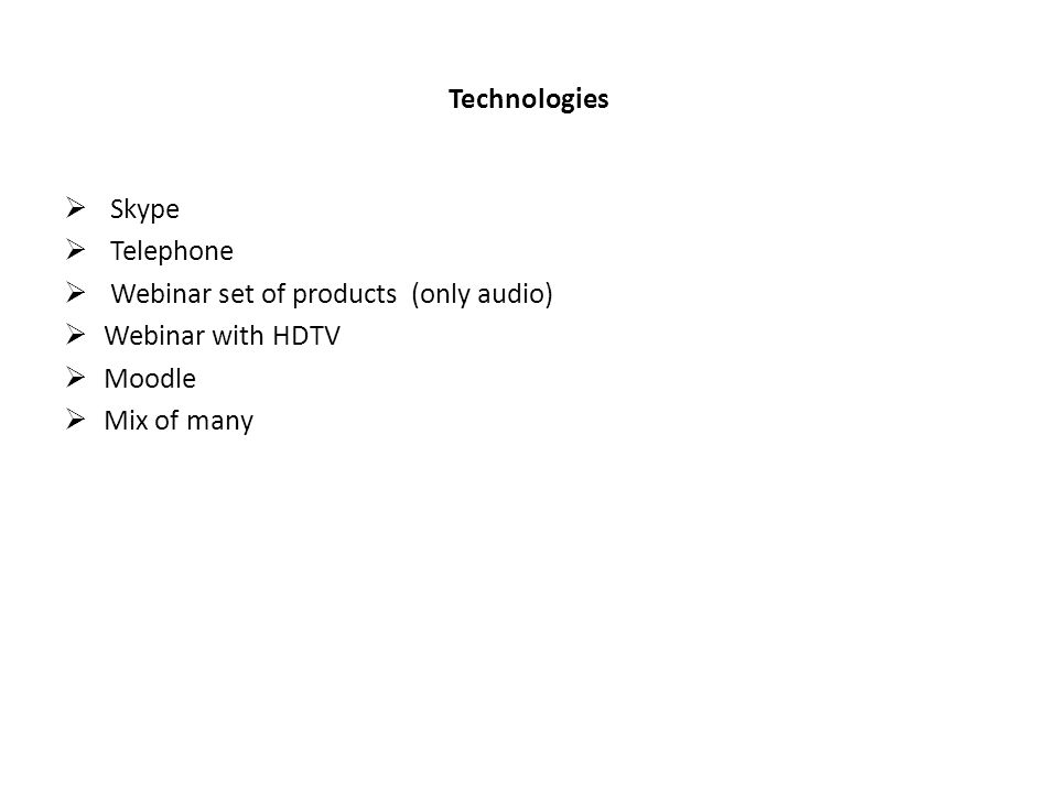 Technologies Skype Telephone Webinar set of products (only audio) Webinar with HDTV Moodle Mix of many