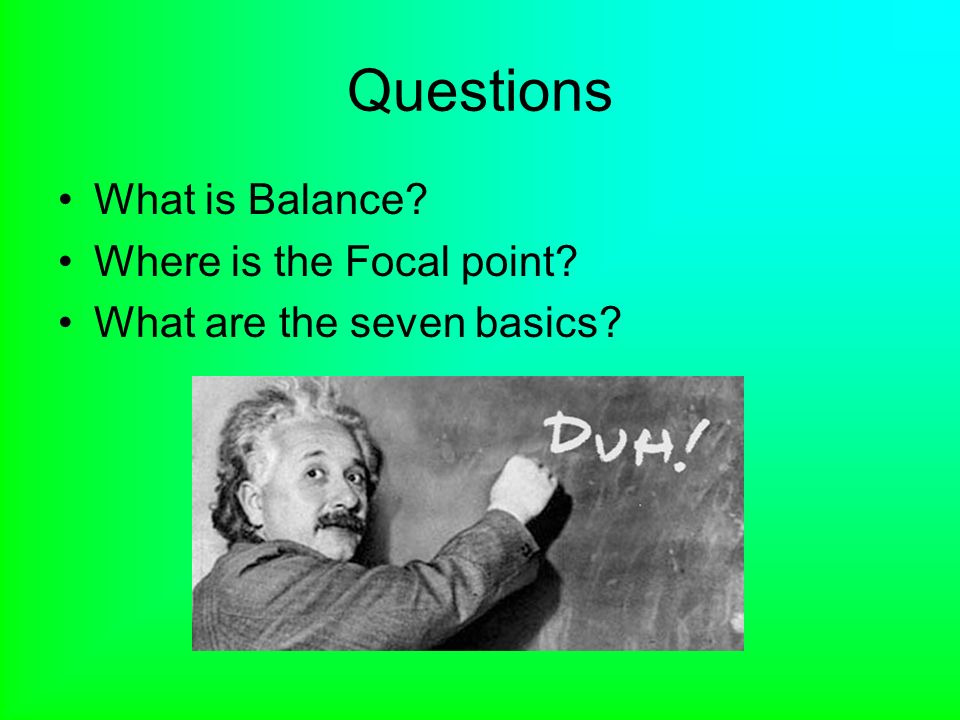 Questions What is Balance Where is the Focal point What are the seven basics
