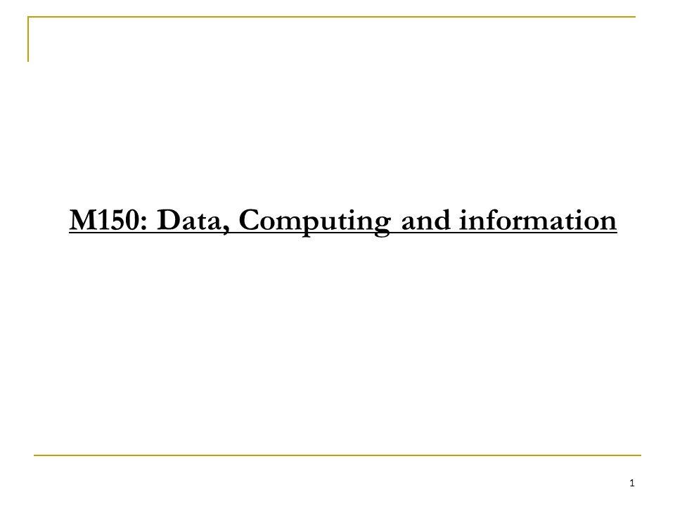 M150: Data, Computing and information 1