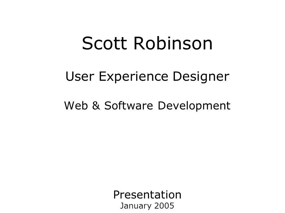 Scott Robinson User Experience Designer Web & Software Development Presentation January 2005