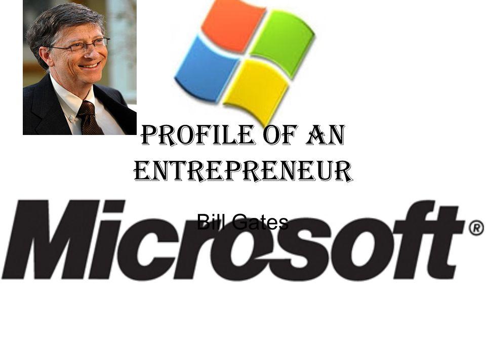 Profile of an entrepreneur Bill Gates