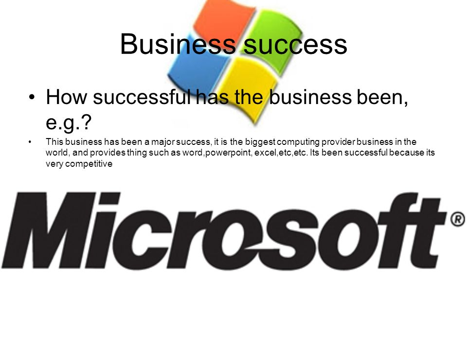 Business success How successful has the business been, e.g.? This business has been a major success, it is the biggest computing provider business in
