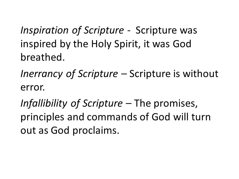 Inspiration of Scripture - Scripture was inspired by the Holy Spirit, it was God breathed. Inerrancy of Scripture – Scripture is without error. Infall