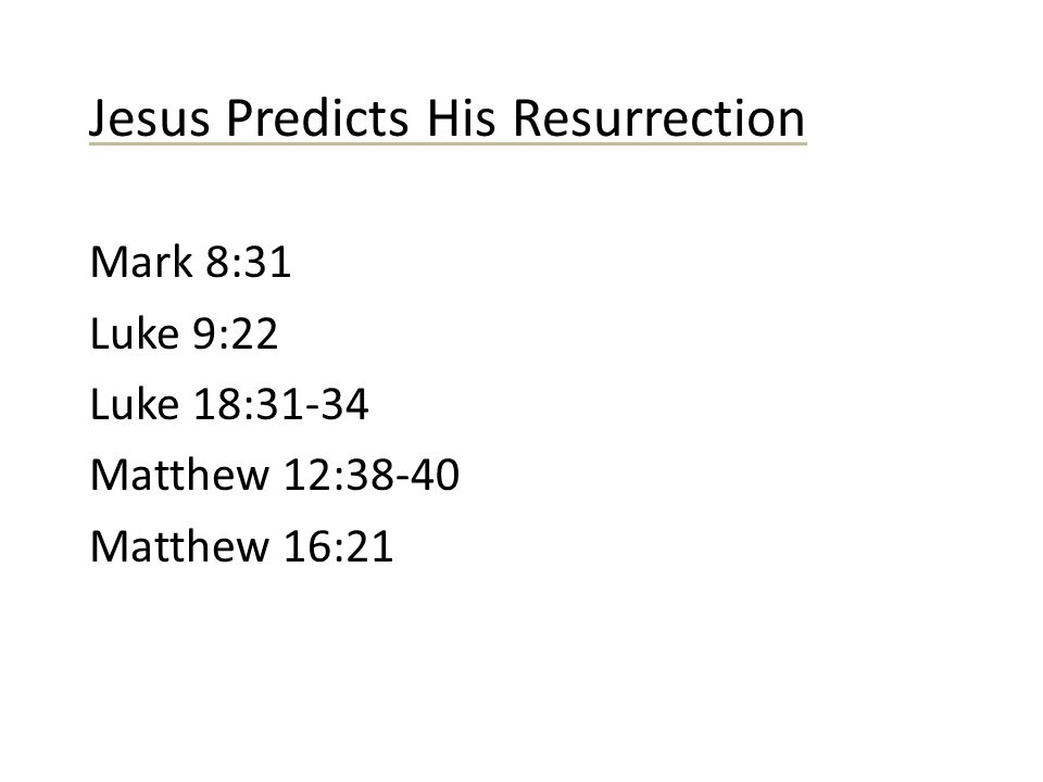 Mark 8:31 Luke 9:22 Luke 18:31-34 Matthew 12:38-40 Matthew 16:21 Jesus Predicts His Resurrection