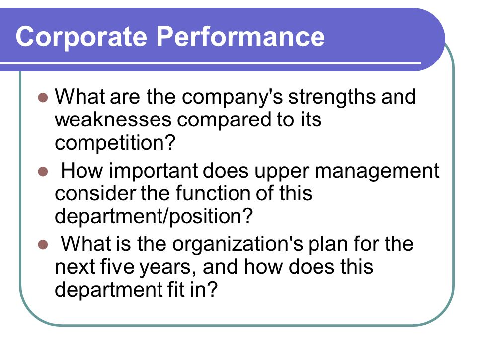 Corporate Performance What are the company s strengths and weaknesses compared to its competition.