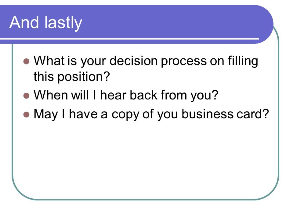 And lastly What is your decision process on filling this position.