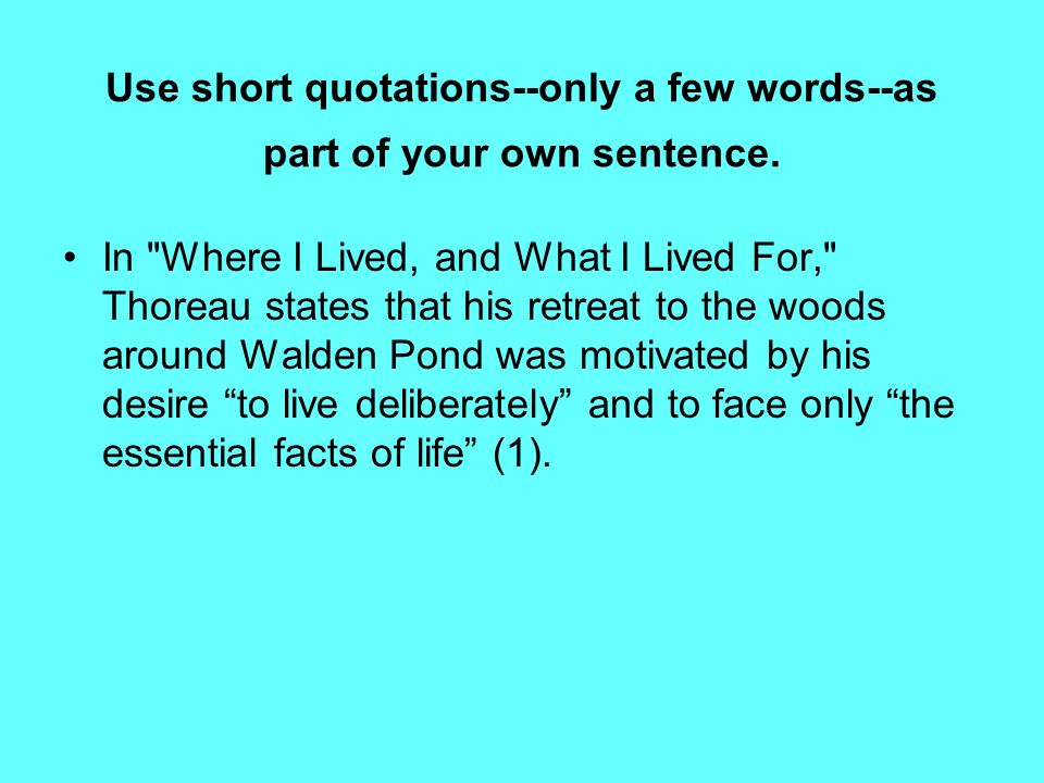 Use short quotations--only a few words--as part of your own sentence. In