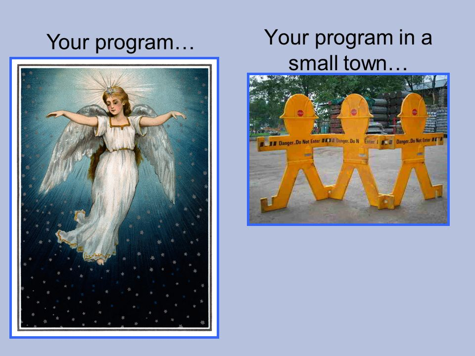 Your program in a small town… Your program…