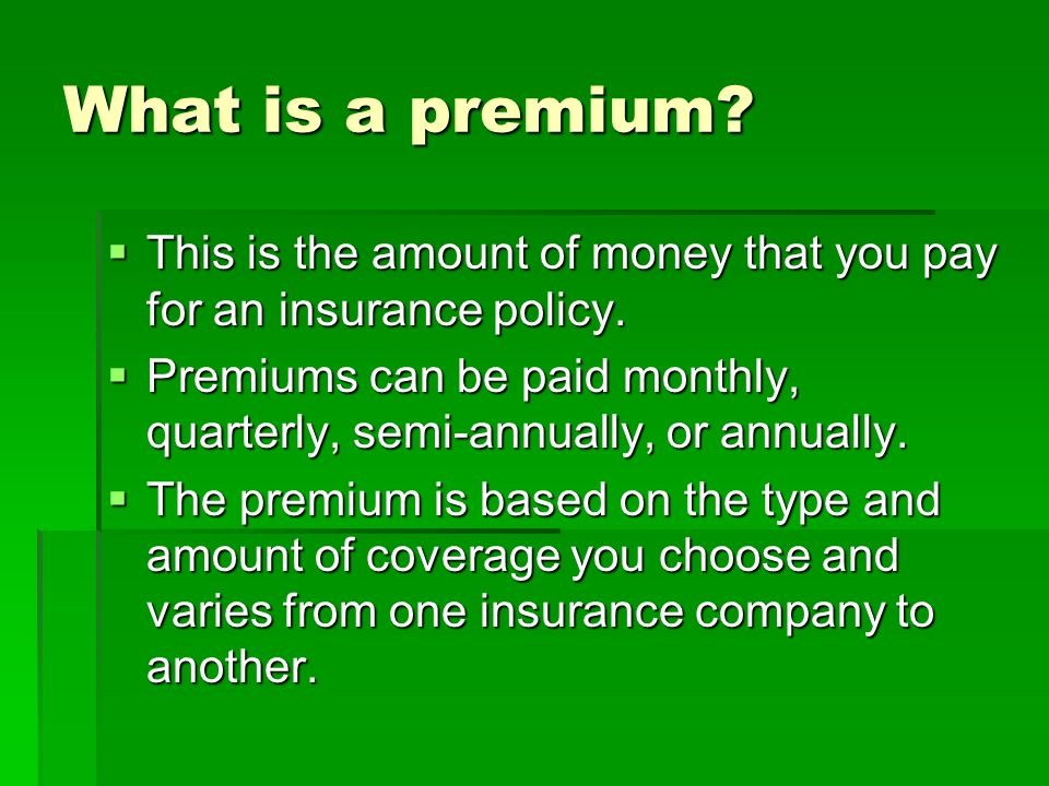 What is a premium? This is the amount of money that you pay for an insurance policy. This is the amount of money that you pay for an insurance policy.